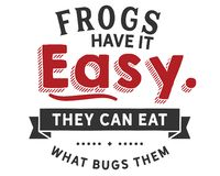Frogs have it easy, they can eat what bugs them. Best motivational quote vector illustration
