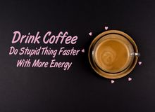 Funny Coffee Memes,`Drink Coffee Do stupid things faster with energy`. Cool Quotes royalty free stock photos