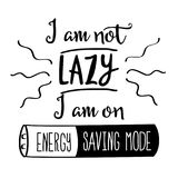 Funny  hand drawn quote about lazy people. Funny quote ` I am not lazy, I am on energy saving mode Royalty Free Stock Photos