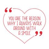 Funny love quote. You are the reason why I always walk around wi. Th a smile. Simple trendy design Royalty Free Stock Photos