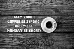 Funny Quote, may your coffee be strong may your monday be short, Cup of Coffee, props. Funny Quote, may you coffee be strong and may your Monday be short, Cup of stock images