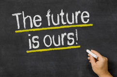 The future is ours. Blackboard with the text The future is ours Stock Image