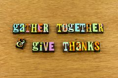Gather together give thanks joy typography. Letterpress kindness be kind friendly love relationship purity religion thank you thanksgiving family stock photo