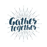 Gather together, handwritten inscription. Lettering vector illustration. Isolated on white background vector illustration