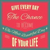 Geben Sie jeden Tag die Möglichkeit, der schönste Tag Ihres Lebens zu werden Lizenzfreie Stockbilder