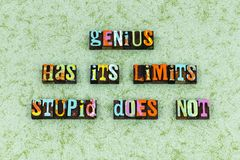 Genius limits stupid attitude believe. Typography letterpress message positive thinking learning education fix learn wisdom arrogance stock photography