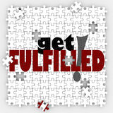 Get Fulfilled Words Puzzle Piece Holes Complete Full Satisfactio. Get Fulfilled words on a puzzle with holes and missing pieces to illustrate the need to Stock Images