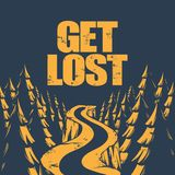 Get lost. Quote typographical background. Template for card, poster, banner, print for t-shirt, label, textiles Royalty Free Stock Photography