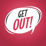 Get out cartoon speech bubble. Vector Stock Photos