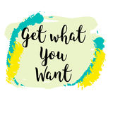 Get what you want nspiration quote. Royalty Free Stock Image