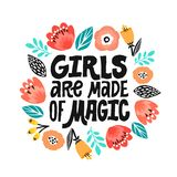Girls are made of magic - hand written lettering quote, handdrawn flowers illustration. Feminism quote made in vector
