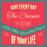 Give every day the chance to become the most beautiful day of your life. A vector illustration of typography : Give every day the chance to become the most stock illustration