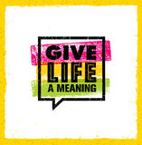 Give Life A Meaning. Inspiring Creative Motivation Quote. Vector Typography Banner Design Concept. Royalty Free Stock Images