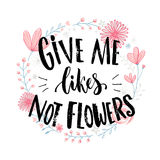 Give me likes, not flowers. Funny quote about likes at social media and relationship. Joke saying at pink hand drawn Royalty Free Stock Image