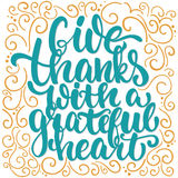 Give thanks with a greatful heart - Thanksgiving day lettering calligraphy phrase. Autumn greeting card  on the Royalty Free Stock Photos