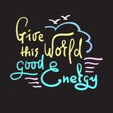 Give this Word good Energy - simple inspire and motivational quote. Hand drawn beautiful lettering. Print for inspirational poster royalty free illustration