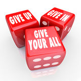 Give Your All Three Dice Never Stop Trying Attitude. Give Up, Give In, Give Your All words on three red dice to illustrate having a positive attitude, commitment Royalty Free Stock Images