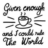 Givet nog kaffe och mig kunde härska världen stock illustrationer
