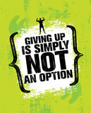 Giving Up Is Simply Not An Option. Sport Inspiring Workout and Fitness Gym Motivation Quote Illustration. Rough Creative Vector Typography Grunge Wall Poster vector illustration