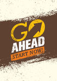 Go Ahead Start Now. Creative Motivation Quote. Vector Typography Grunge Poster Concept.  Royalty Free Stock Images