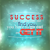 Go out and get your success. Success doesn't just come and find you, you have to go out and get it. Motivational background Stock Photography