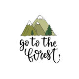 Go to the forest - vector motivational hand lettering . Hand drawn vector card with mountains and modern calligraphy Stock Photo