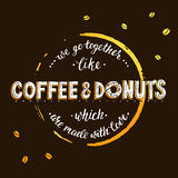We go togerther like coffee and donuts which are made with love. Royalty Free Stock Photography