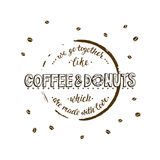 We go togerther like coffee and donuts which are made with love. Stock Image