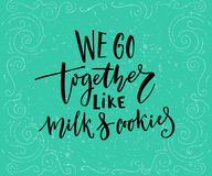 We go together like milk and cookies. Romantic quote for cards at teal background
