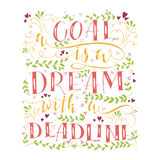 Goal is dream with deadline. Vector hand drawn illustration with handlettering. A goal is dream with deadline. Inspirational quote. This illustration can be Royalty Free Stock Photo