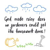 God made rainy days so gardeners could get the housework done Royalty Free Stock Image