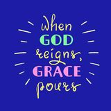 When God reigns, Grace pours - motivational quote lettering. Religious poster. Print for poster, prayer book, church leaflet, t-shirt, postcard, sticker Royalty Free Stock Image