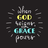 When God reigns, Grace pours - motivational quote lettering, religious poster. Print for poster, prayer book, church leaflet, t-shirt, postcard, sticker Stock Image