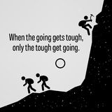 When the Going Gets Tough Only The Tough Get Going Proverb. A motivational and inspirational poster representing the proverb sayings, When the Going Gets Tough Royalty Free Stock Photo