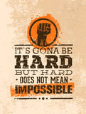 It Is Going To Be Hard, But Hard Does Not Mean Impossible. Creative Grunge Motivation Quote. Typography Vector Concept. Royalty Free Stock Image