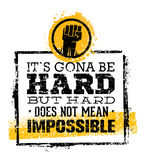 It Is Going To Be Hard, But Hard Does Not Mean Impossible. Creative Grunge Motivation Quote. Typography Vector Concept. Royalty Free Stock Images