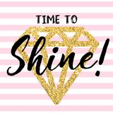 Golden bright diamond with a quote Time to shine. Striped white-pink background. A drawing for printing on cards, T-shirts, etc Stock Photography