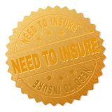 Golden NEED TO INSURE Medal Stamp. NEED TO INSURE gold stamp award. Vector gold award with NEED TO INSURE text. Text labels are placed between parallel lines and vector illustration