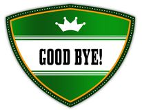 GOOD BYE   written on green shield with crown. Royalty Free Stock Image