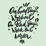 On good days work out On bad days wotk out harder hand drawn vector lettering vector illustration