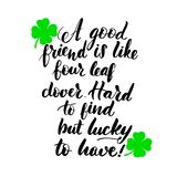 A good friend is like. Four leaf clover. Hard to find but lucky to have! Poster for St. Patrick`s Day. Lettering greeting card. Typographic design isolated on stock illustration