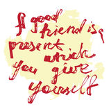 A good friend is a present which you give youself Stock Photo
