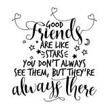 Good friends are like stars, you don`t always see them, but they`re always there. Lovely lettering calligraphy quote. Handwritten friendship day greeting card vector illustration
