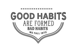 Good habits are formed bad habits we fall into. Quote illustration royalty free illustration