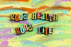 Good health life living love. Healthy wealthy wise good better best health financial success love enjoyment fun living letterpress words quote illustration royalty free stock images