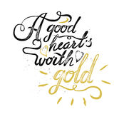 A good heart worth gold. vintage motivational hand drawn brush script lettering Stock Images