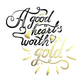 A good heart worth gold. vintage motivational hand drawn brush script lettering Royalty Free Stock Photos