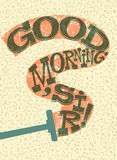 Good Morning, Sir! Funny typographical retro poster. Vector illustration. Royalty Free Stock Images
