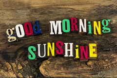 Good morning sunshine letterpress. Good morning sunshine greeting love inspiration motivation positive attitude success message letterpress painted color words Stock Photos