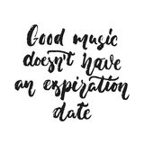 Good music doesn`t have an expiration date - hand drawn lettering quote isolated on the white background. Fun brush ink. Vector illustration for banners Stock Images